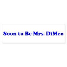 Soon to Be Mrs. DiMeo Bumper Bumper Sticker