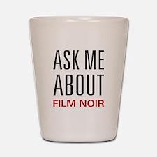 Ask Me About Film Noir Shot Glass