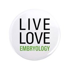 """Live Love Embryology 3.5"""" Button"""