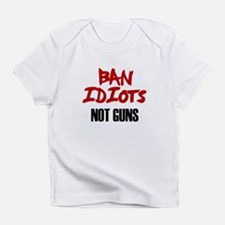 Ban Idiots Not Guns Infant T-Shirt