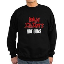 Ban Idiots Not Guns Sweatshirt