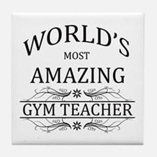 World's Most Amazing Gym Teacher Tile Coaster