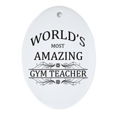 World's Most Amazing Gym Teacher Ornament (Oval)