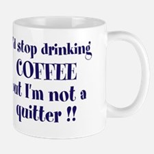 I'd stop drinking coffee but I'm not a quitter Mug