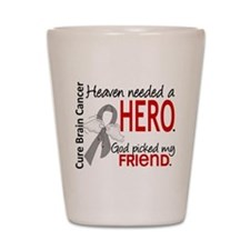 Brain Cancer Heaven Needed Hero 1.1 Shot Glass