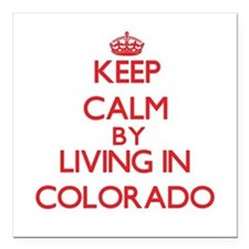 Keep Calm by living in Colorado Square Car Magnet