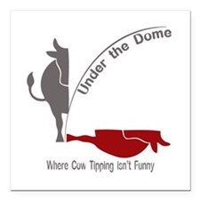 "Under the Dome Cow Tipping Square Car Magnet 3"" x"