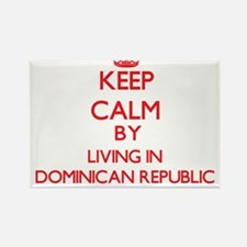 Keep Calm by living in Dominican Republic Magnets