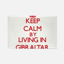 Keep Calm by living in Gibraltar Magnets