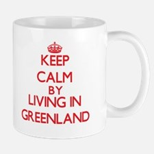 Keep Calm by living in Greenland Mugs