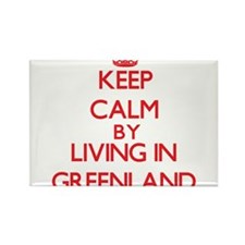 Keep Calm by living in Greenland Magnets