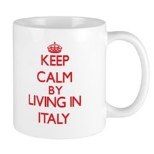 Keep Calm by living in Italy Mugs