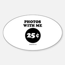 Photos with me, 25 cents Oval Decal