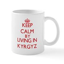Keep Calm by living in Kyrgyz Mugs