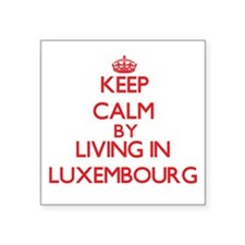 Keep Calm by living in Luxembourg Sticker