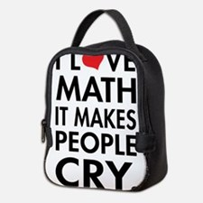 I Love Math, It Makes People Cry Neoprene Lunch Ba