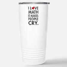 I Love Math, It Makes People Cry Travel Mug