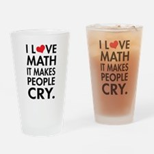 I Love Math, It Makes People Cry Drinking Glass