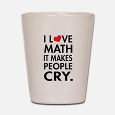 I Love Math, It Makes People Cry Shot Glass