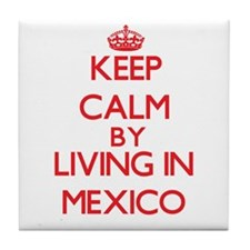 Keep Calm by living in Mexico Tile Coaster