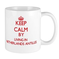 Keep Calm by living in Netherlands Antilles Mugs