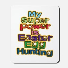 My super power is easter egg hunting Mousepad