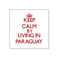 Keep Calm by living in Paraguay Sticker