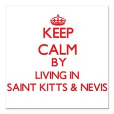 Keep Calm by living in Saint Kitts & Nevis Square