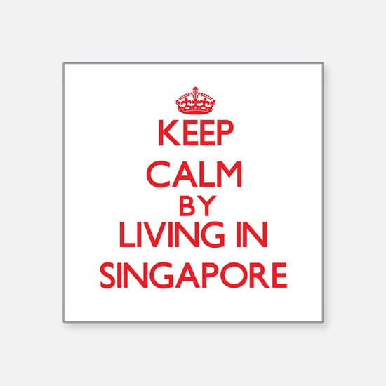 Keep Calm by living in Singapore Sticker
