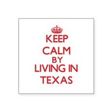 Keep Calm by living in Texas Sticker