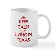Keep Calm by living in Texas Mugs