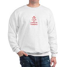 Keep Calm by living in Trinidad Sweatshirt