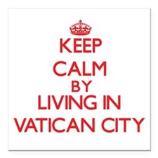 Keep Calm by living in Vatican City Square Car Mag