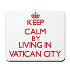 Keep Calm by living in Vatican City Mousepad