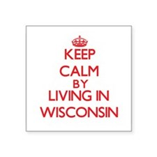 Keep Calm by living in Wisconsin Sticker
