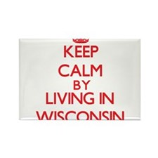 Keep Calm by living in Wisconsin Magnets