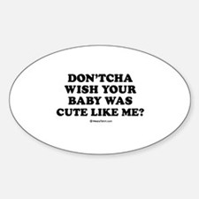 Don'tcha wish your baby was cute like me Decal