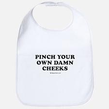 Pinch your own damn cheeks / Kids Humor Bib