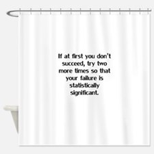 If At First You Don't Succeed Shower Curtain