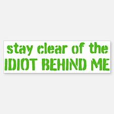 stay clear of the idiot behind me Bumper Bumper Bumper Sticker
