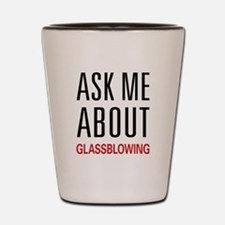 Ask Me About Glassblowing Shot Glass