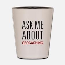 Ask Me Geocaching Shot Glass