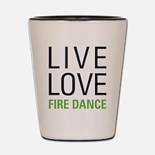 Live Love Fire Dance Shot Glass
