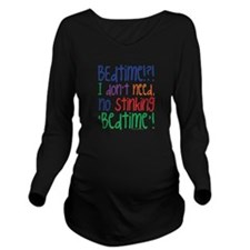 Bedtime!?! I don't N Long Sleeve Maternity T-Shirt
