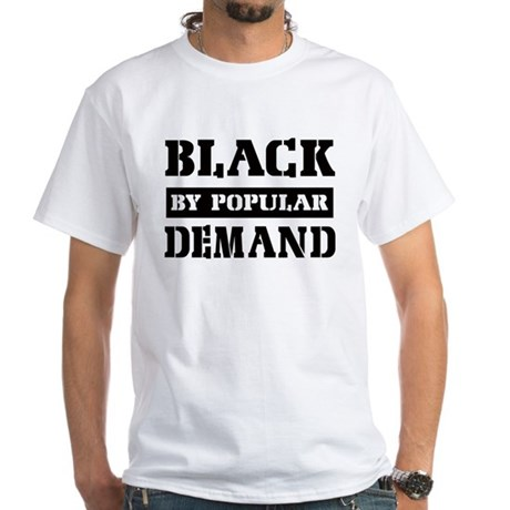 Black by popular demand White T-Shirt