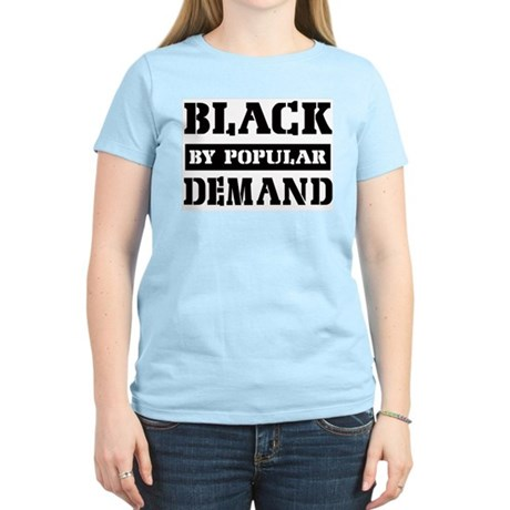 Black by popular demand Women's Light T-Shirt