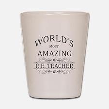 World's Most Amazing P.E. Teacher Shot Glass