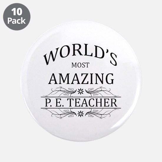 "World's Most Amazing P.E. Te 3.5"" Button (10 pack)"