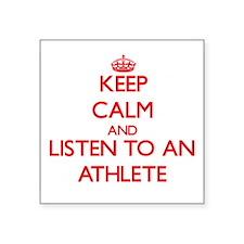Keep Calm and Listen to an Athlete Sticker