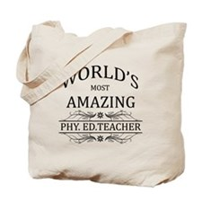 World's Most Amazing Phy. Ed. Teacher Tote Bag